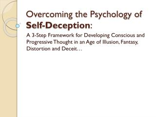 Overcoming the Psychology of  Self-Deception :