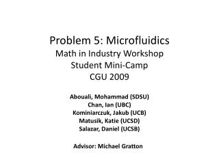 Problem 5: Microfluidics Math in Industry Workshop Student Mini-Camp CGU 2009
