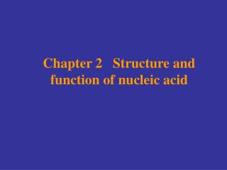 Chapter 2   Structure and function of nucleic acid