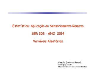 Estatística: Aplicação ao Sensoriamento Remoto SER 203  - ANO  2014 Variáveis Aleatórias
