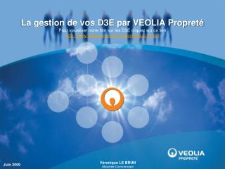 La gestion de vos D3E par VEOLIA Propret  Pour visualiser notre film sur les D3E cliquez sur ce lien veolia-proprete.fr
