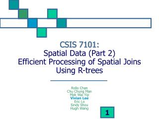 CSIS 7101: Spatial Data (Part 2) Efficient Processing of Spatial Joins Using R-trees