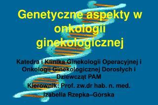 Genetyczne aspekty w onkologii ginekologicznej