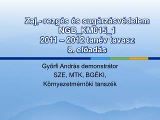 Zaj,- rezgés és sugárzásvédelem NGB_KM015_1 2011 – 2012 tanév tavasz 8. előadás