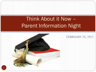 Think About it Now � Parent Information Night