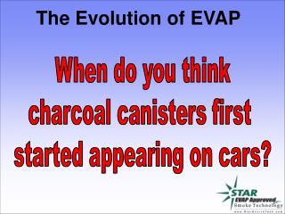 The Evolution of EVAP