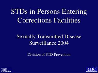 STDs in Persons Entering Corrections Facilities  Sexually Transmitted Disease Surveillance 2004