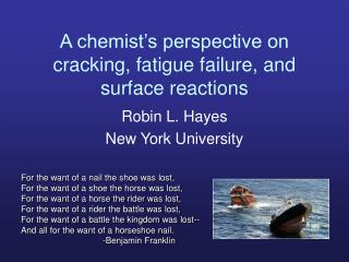 A chemist�s perspective on cracking, fatigue failure, and surface reactions