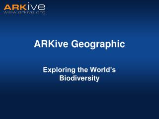 ARKive Geographic