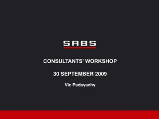 CONSULTANTS  WORKSHOP  30 SEPTEMBER 2009  Vic Padayachy