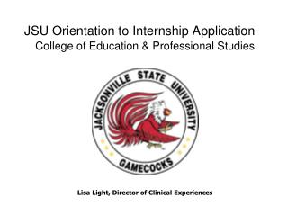 JSU Orientation to Internship Application College of Education & Professional Studies