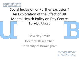 Beverley Smith Doctoral Researcher University of Birmingham