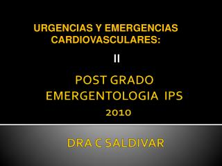 POST GRADO  EMERGENTOLOGIA  IPS    2010  DRA C SALDIVAR