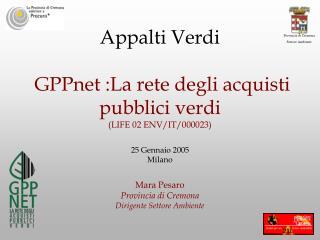 Appalti Verdi    GPPnet :La rete degli acquisti pubblici verdi LIFE 02 ENV