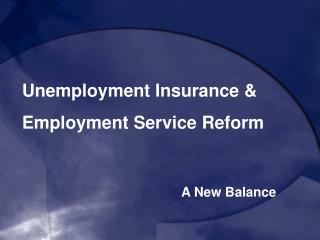 Unemployment Insurance &  Employment Service Reform