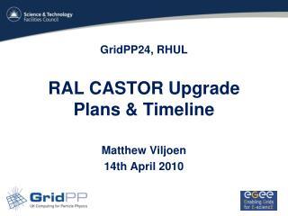 GridPP24, RHUL RAL CASTOR Upgrade  Plans & Timeline