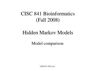 CISC 841 Bioinformatics (Fall 2008) Hidden Markov Models