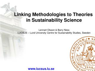 Linking Methodologies to Theories  in Sustainability Science  Lennart Olsson  Barry Ness LUCSUS   Lund University Centre