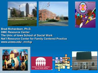 Brad Richardson, Ph.D.  DMC Resource Center The Univ. of Iowa School of Social Work