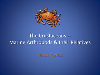 The Crustaceans -- Marine Arthropods & their Relatives