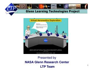 Presented by NASA Glenn Research Center  LTP Team