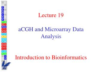 Lecture 19 aCGH and  Microarray Data Analysis  Introduction to Bioinformatics