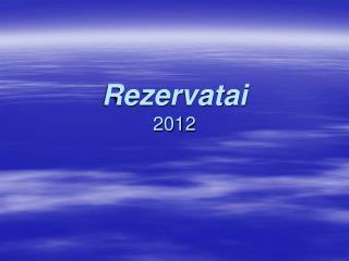 Rezervatai 2012