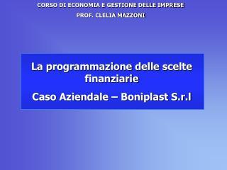 La programmazione delle scelte finanziarie Caso Aziendale – Boniplast S.r.l