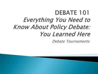 DEBATE 101  Everything You Need to Know About Policy Debate: You Learned  Here