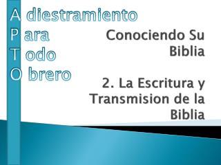Conociendo  Su  Biblia 2. La  Escritura  y  Transmision  de la  Biblia
