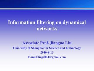 Information filtering on dynamical networks Associate Prof. Jianguo Liu