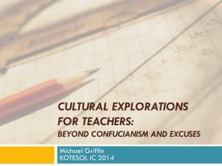 Cultural Explorations for Teachers:  Beyond Confucianism and Excuses