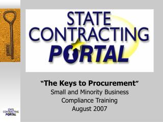 """ The Keys to Procurement "" Small and Minority Business  Compliance Training August 2007"