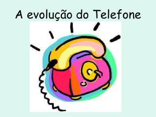 A evolução do Telefone