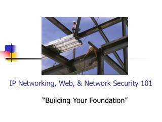IP Networking, Web, & Network Security 101