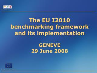 The EU I2010 benchmarking framework and its implementation  GENEVE 29 June 2008