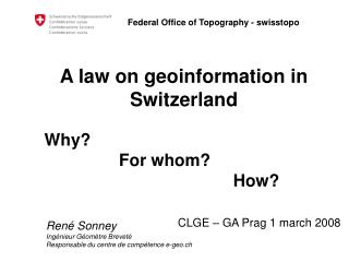 A law on geoinformation in Switzerland   Why?  		   For whom?  					     How?