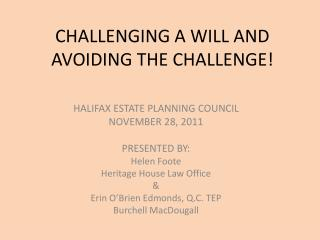 CHALLENGING A WILL AND AVOIDING THE CHALLENGE!