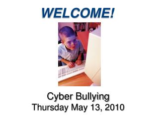 Cyber Bullying  Thursday May 13, 2010