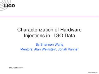 Characterization of  H ardware  I njections in LIGO  D ata