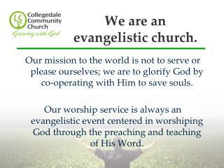 We are an evangelistic church.