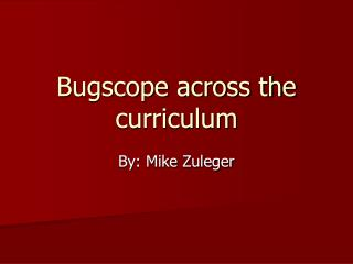 Bugscope across the curriculum