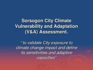 Sorsogon  City Climate  Vulnerability and Adaptation (V&A)  Assessment.