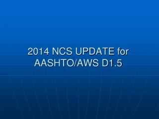 2014 NCS UPDATE for  AASHTO/AWS D1.5