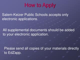 Salem-Keizer Public Schools accepts only  electronic applications.