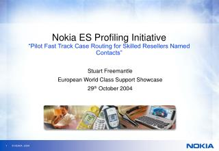 "Nokia ES Profiling Initiative ""Pilot Fast Track Case Routing for Skilled Resellers Named Contacts"""