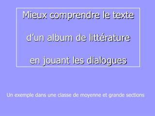 Mieux comprendre le texte   d un album de litt rature   en jouant les dialogues