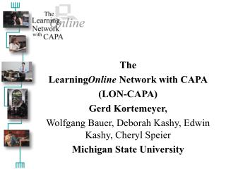 The Learning Online  Network with CAPA (LON-CAPA) Gerd Kortemeyer,