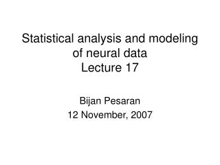 Statistical analysis and modeling of neural data Lecture 17