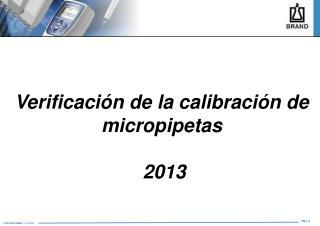 Verificación de la calibración de micropipetas  2013